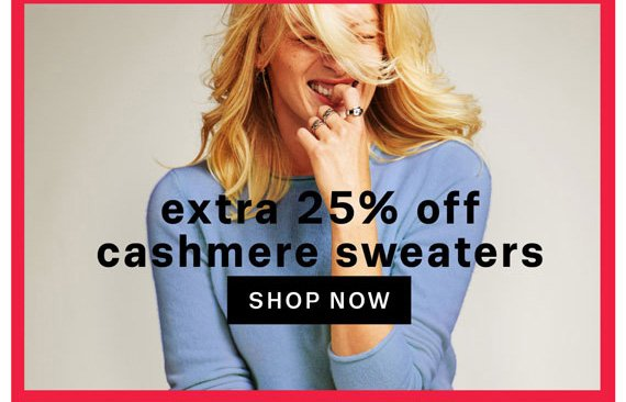 Extra 25% off Cashmere Sweaters. Shop Now