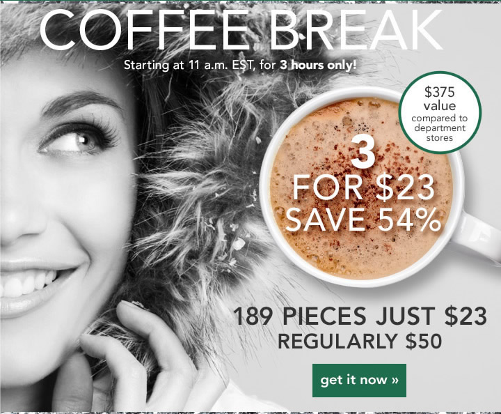 Coffee Break !  3 For $23 Save 54% 189 Pieces Just $23 Get It Now!