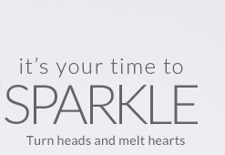 It's your time to SPARKLE. Turn heads and melt hearts