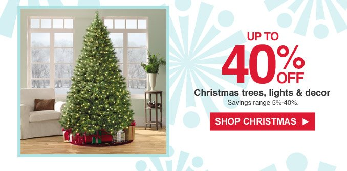 Up to 40% off Christmas tree, lights & decor | Savings range 5% - 40%. | Shop Christmas