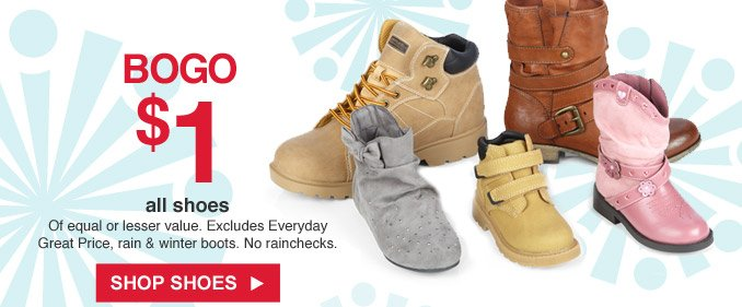 BOGO $1 all shoes of equal or lesser value. Excludes Everyday Great Price, rain & winter boots. No rainchecks. | Shop shoes