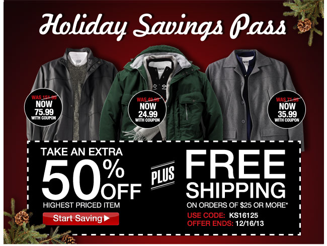 holiday savings pass - take an extra 50 percent off highest priced item plus free shipping on orders of $25 or more* code: KS16125 ends: 12/16/13 - click the link below