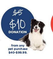 $10 DONATION from any pet purchase $40-$99.99