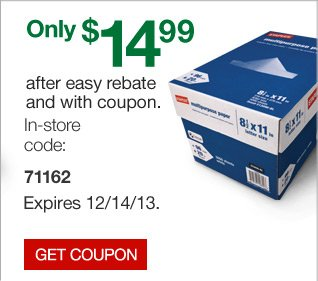 Only  $14.99 after easy rebate and with coupon.  Staples Multipurpose Paper,  8.5 inch by 11 inch, case.  Expires 12/14/13.  In-store code: 71162.   Get coupon.