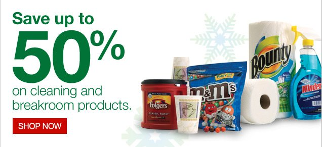 Save up  to 50 percent on cleaning and breakroom products.  Shop now.