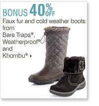 Shop OVER 160 BONUS Buys! Bonus Buys  available while supplies last. Priced so low, additional discounts do  not apply. 40% off Faux fur and cold weather boots from Bare Traps®,  Weatherproof® and Khombu®
