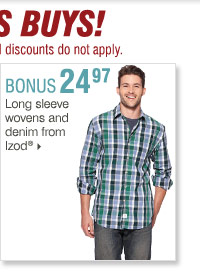 Shop OVER 160 BONUS Buys! Bonus Buys  available while supplies last. Priced so low, additional discounts do  not apply. 24.97 Long sleeve wovens and denim from Izod®