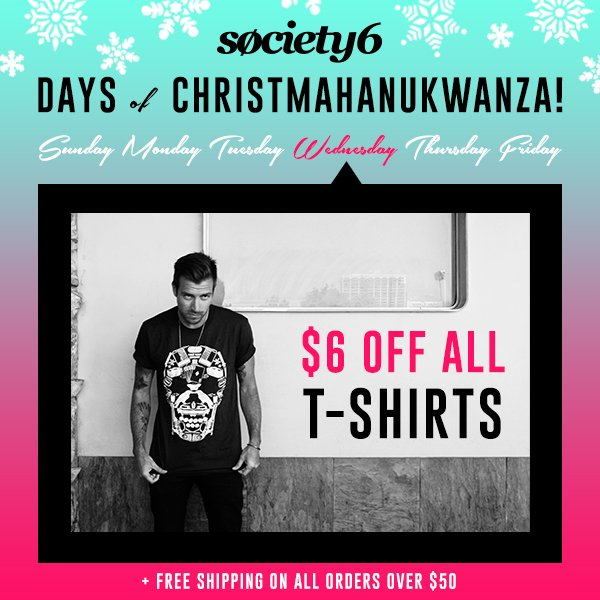 Society6 Days of Christmahanukwanza - Day 4 - $6 Off All T-shirts!