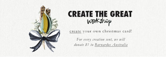 CREATE THE GREAT - workshop, create your own christmas card! For every creation sent, we will donate $1 to Barnardos Australia