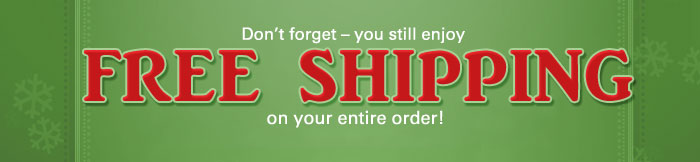Don't forget - you still enjoy FREE SHIPPING on your entire order! Click to shop now.