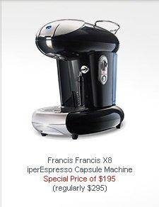 Francis Francis X8  iperEspresso Capsule Machine   Special Price of $195