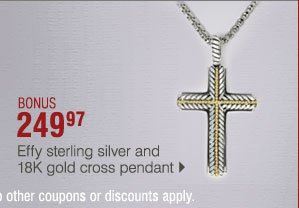 BONUS 249.97 Effy sterling silver and 18K gold cross pendant    While supplies last. Prices so low, no other coupons or discounts apply.