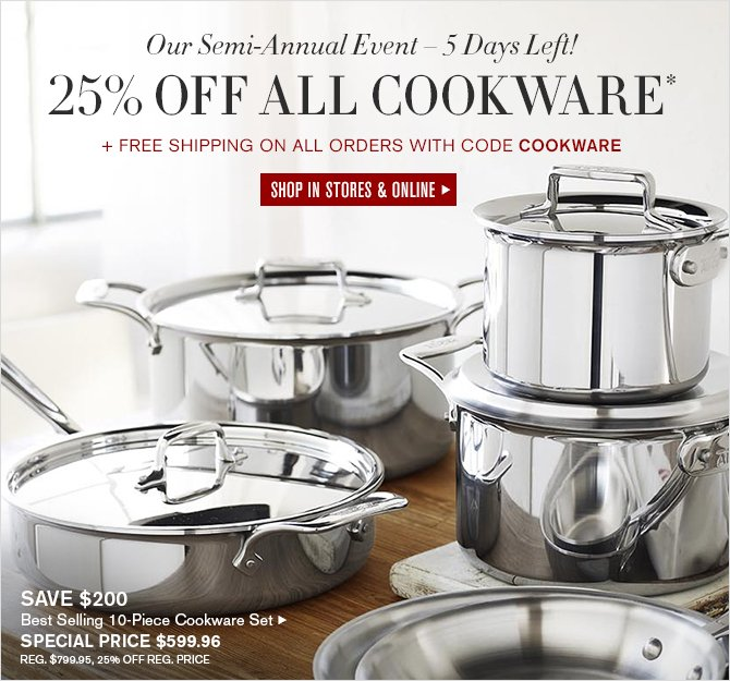 Our Semi-Annual Event – 5 Days Left! - 25% OFF ALL COOKWARE* + FREE SHIPPING ON ALL ORDERS WITH CODE COOKWARE - SHOP IN STORES & ONLINE