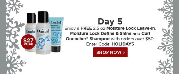 Day 5 Enjoy a Free 2.5 oz Moisture Lock Leave-In, Moisture Lock Define and Shine and Curl Quencher Shampoo with orders over $50. Enter Code: HOLIDAY5