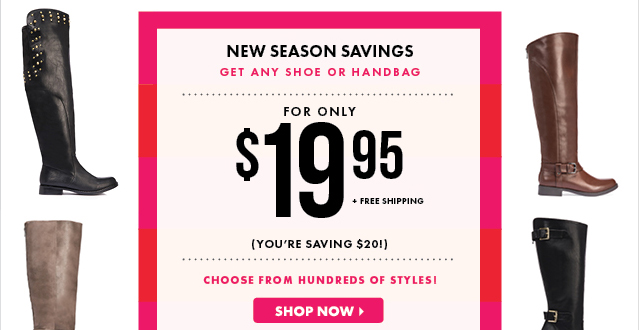 Get Any Shoe Or Handbag For Only $19.95 - Shop Now!