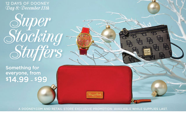 12 Days of Dooney - Day 8: December 11th - Super Stocking Stuffers, something for everyone, from $14.99 - $99.
