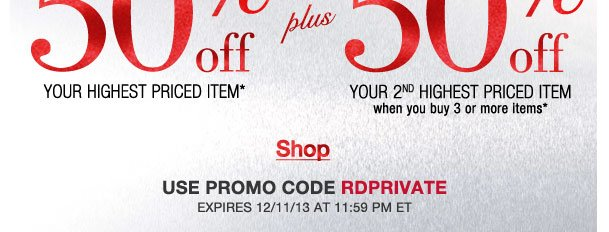 An exclusive offer just for you! 50% off highest item + 50% off 2nd with 3 items! Use RDPRIVATE