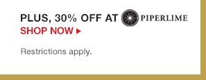 PLUS, 30% OFF AT PIPERLIME | SHOP NOW | Restrictions apply.