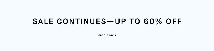 SALE CONTINUES--UP TO 60% OFF