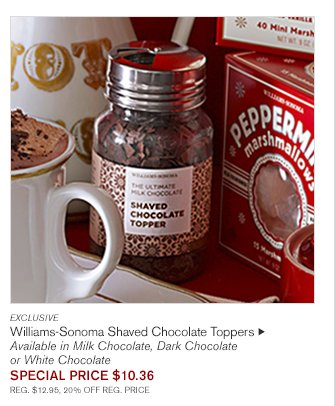 EXCLUSIVE -- Williams-Sonoma Shaved Chocolate Toppers, $12.95 -- Available in Milk Chocolate, Dark Chocolate or White Chocolate