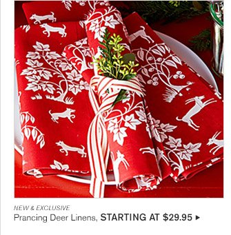 NEW & EXCLUSIVE -- Prancing Deer Linens, STARTING AT $29.95