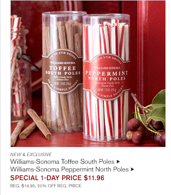 NEW & EXCLUSIVE -- Williams-Sonoma Toffee South Poles -- Williams-Sonoma Peppermint North Poles, $14.95 EACH