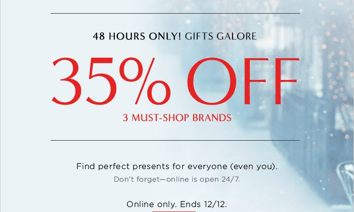 48 HOURS ONLY! GIFTS GALORE | 35% OFF 3 MUST-SHOP BRANDS