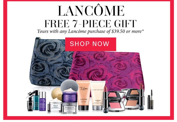 Lancome Free 7-Piece Gift. Shop Now.
