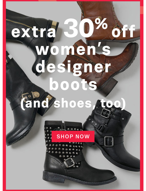 Extra 30% off women's designer boots (and shoes, too). Shop Now.