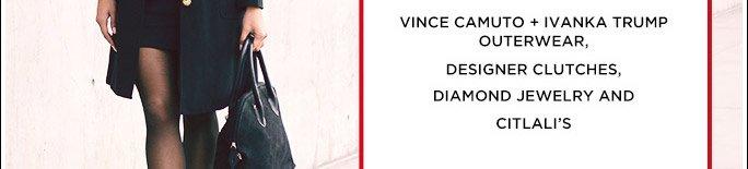 Vince Camuto + Ivanka Trump Outerwear, Designer Clutches, Diamond Jewelry & Citali's
