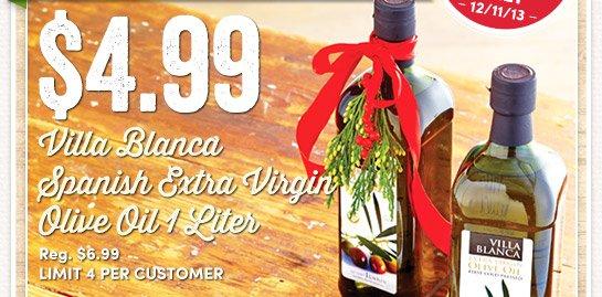 Wednesday Only. $4.99 Villa Blanca Spanish Extra Virgin Olive Oil, 1 Liter. Reg $6.99 Limit 4 per customer.