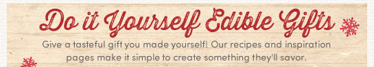 Do It Yourself Edible Gifts. Give a tasteful gift you made yourself! Our recipes and inspiration pages make it simple to create something they'll savor.