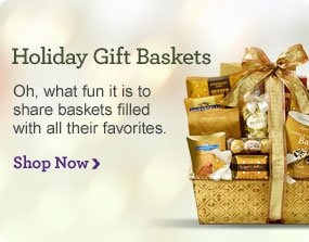 Holiday Gift Baskets Oh, what fun it is to share baskets filled with all their favorites. Shop Now