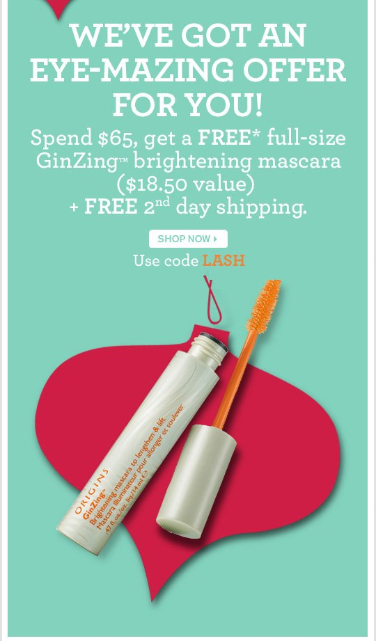 WE HAVE GOT AN EYE MAZING OFFER FOR YOU Spend 65 dollars get a FREE full size GinZing brightening mascara 18 dollars and 50 cents VALUES SHOP NOW