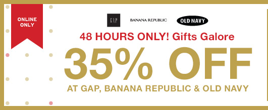 48 HOURS ONLY! Gifts Galore | 35% OFF AT GAP, BANANA REPUBLIC & OLD NAVY