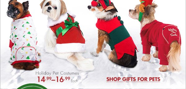 GET THE HOWLIDAY SPIRIT Holiday Pet Costumes 14.99 - 16.99 Each SHOP GIFTS FOR PETS