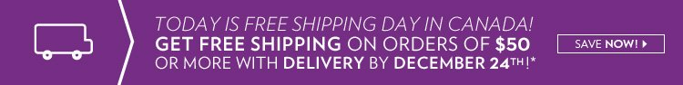 Today is Free Shipping Day in Canada! Get Free shipping on orders of $50 or more with delivery by December 24th!*