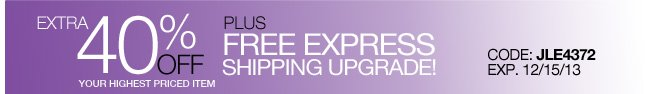 Extra 40% Off your highest priced item + Free Express Shipping Upgrade!