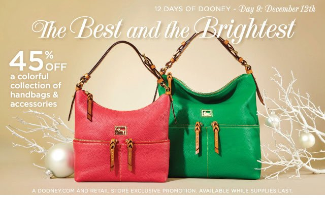 12 Days of Dooney - Day 9: December 12th - The Best and the Brightest 45% off a colorful collection of handbags & accessories.