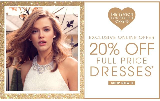 Exclusive Online offer. 20% off full price dresses.* Shop Now.