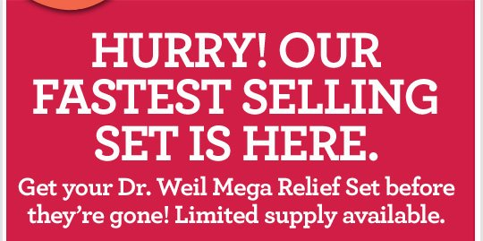 HURRY OUR FASTEST SELLING SET IS HERE Get your Dr Weil Mega Relief Set before they are gone Limited supply available