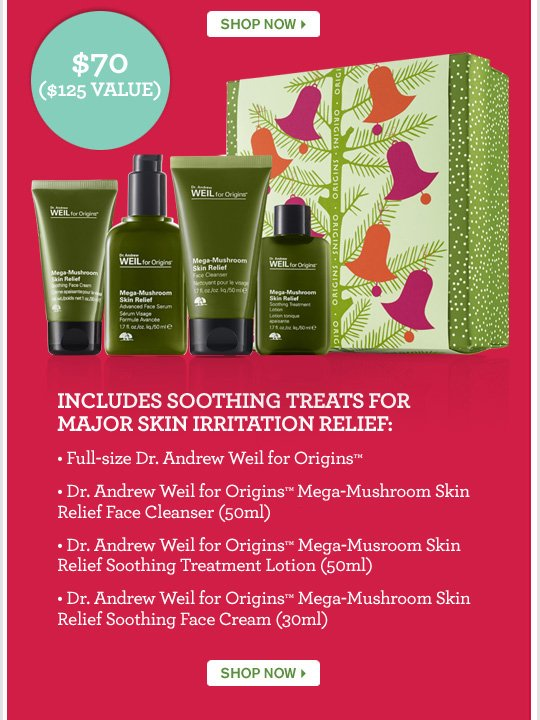 INLCUDES SOOTHING TREATS FOR MAJOR SKIN IRRITATION RELIEF DR Adrew Weil for Origins Mega-Mushroom Set SHOP NOW