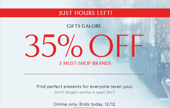 JUST HOURS LEFT! GIFTS GALORE | 35% OFF 3 MUST-SHOP BRANDS