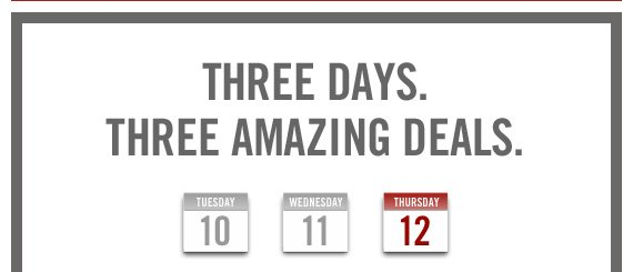 THREE DAYS. THREE AMAZING DEALS.