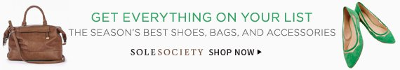Get Everything On Your List | The Season's Best Shoes, Bags, And Accessories | Sole Society | Shop Now
