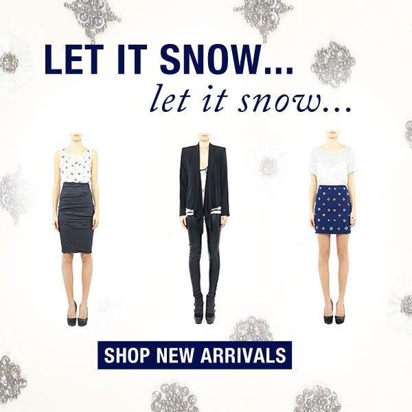Let it Snow... New Arrivals. Shop Now.