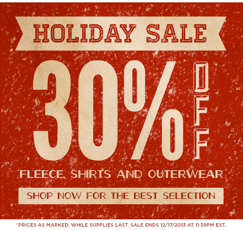 Holiday Sale - 30% Off - Fleece, Shirts and Outerwear - Shop Now for the Best Selection