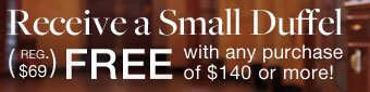 Receive a Small Duffel (reg. $69) free with any purchase of $140 or more!