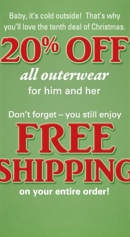 20% off all outerwear for him and her, plus you still enjoy FREE SHIPPING on your entire order! Click to shop now.