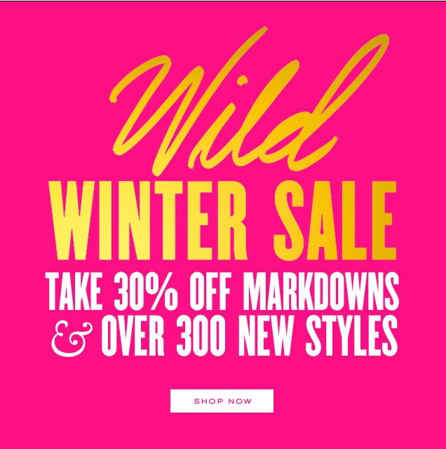 Wild WINTER SALE. Take 30 percent off markdowns and over 300 new styles. SHOP NOW.